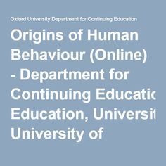 Origins of Human Behaviour (Online) - Department for Continuing Education, University of Oxford Human Behavior, Nanotechnology, Continuing Education, Online Courses, Oxford, University, The Originals, Origins, Oxfords