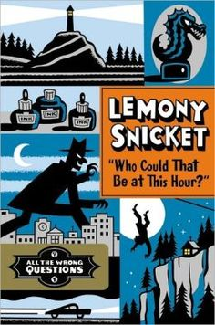 Who Could That Be At This Hour?(All The Wrong Questions Volume by Lemony Snicket - Young readers, Fiction, Adventure, Mystery, Children's books Book Cover Design, Book Design, Great Books, New Books, Lemony Snicket Books, Les Orphelins Baudelaire, Best Book Covers, Cover Books, A Series Of Unfortunate Events