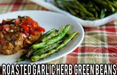 Roasted Garlic Herb Green Beans recipe- perfect with anything from pasta to roast to steaks!