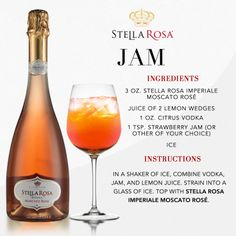Stella Rosa original recipe: Stella Rosa Jam, with Stella Rosa Imperiale Moscato Rose.  Video instructions: http://www.youtube.com/watch?v=vHr9NKXhROc
