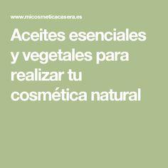 Aceites esenciales y vegetales para realizar tu cosmética natural