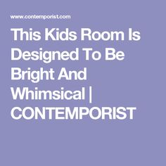 This Kids Room Is Designed To Be Bright And Whimsical | CONTEMPORIST