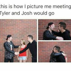 Meeting Tyler and josh like this would be amazing ~k
