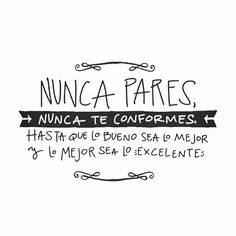 ¡Nunca pares! :) The Words, More Than Words, Favorite Quotes, Best Quotes, Love Quotes, Motivational Phrases, Inspirational Quotes, Positive Vibes, Positive Quotes