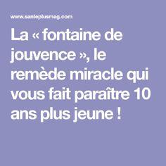 La « fontaine de jouvence », le remède miracle qui vous fait paraître 10 ans plus jeune !