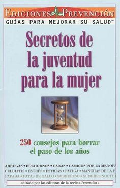 Secretos De LA Juventud Para LA Mujer/Youth Secrets for Women: 250 Consejos Para Borrar El Paso De Los Anos