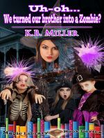 Uh-oh... We turned our brother into a Zombie?, an ebook by K. B. Miller at Smashwords