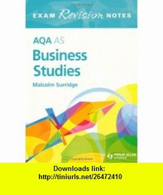 Aqa As Business Studies Exam Revision Notes (Aqa As/a Level) (9780340958551) Malcolm Surridge , ISBN-10: 0340958553  , ISBN-13: 978-0340958551 ,  , tutorials , pdf , ebook , torrent , downloads , rapidshare , filesonic , hotfile , megaupload , fileserve