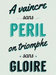 """""""A vaincre sans péril on trimphe sans gloire"""" Le Cid, Corneille"""