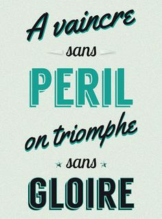 """A vaincre sans péril on trimphe sans gloire"" Le Cid, Corneille #quote #inspiration #funnny #pixword #citation"