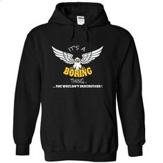 Its a Boring Thing, You Wouldnt Understand !! Name, Hoo - #green shirt #pullover sweater. ORDER NOW => https://www.sunfrog.com/Names/Its-a-Boring-Thing-You-Wouldnt-Understand-Name-Hoodie-t-shirt-hoodies-6082-Black-34142714-Hoodie.html?68278