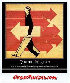 Que mucha gente vaya en la misma dirección, no significa que sea la dirección correcta ==> http://on.fb.me/GNY6NS