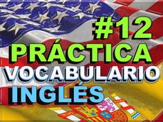PRÁCTICA#12 del vocabulario 12 - INGLÉS ESPAÑOL - Most Common English Vo...