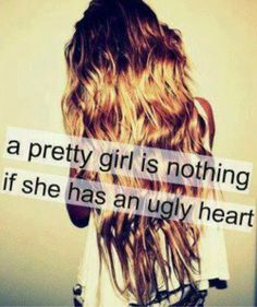 A pretty girl is nothing, if she has an ugly heart #quote