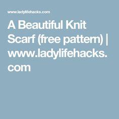 A Beautiful Knit Scarf (free pattern) | www.ladylifehacks.com