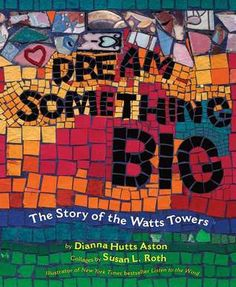 JanetteFuller.Com: Children's Book Review: Dream Something Big; The Story of the Watts Towers