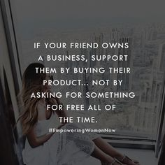 When your friend owns a business, support them. Don't ask for handouts. Mind Your Own Business Quotes, Small Business Quotes, Minding Your Own Business, Words Quotes, Wise Words, Qoutes, Supportive Friends Quotes, Favorite Quotes, Best Quotes