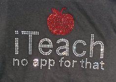 I teach no app for that. Rhinestone bling shirt custom for teachers. Make your classroom custom with Bling N Ink.