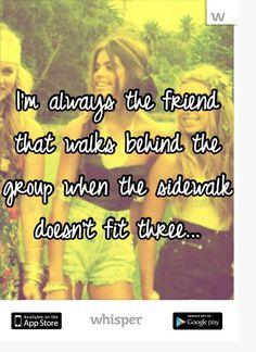 it's depressing. all my life I felt like i was the backup friend (except with my BFF the last 20 yrs, thanks god for her...) >> This just says everything, doesn't it?| 18 Whisper App Confessions That Are A Window To The Soul