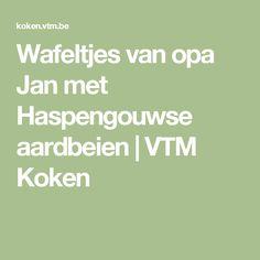 Wafeltjes van opa Jan met Haspengouwse aardbeien   VTM Koken