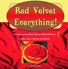 A collection of original recipes for cakes, cookies, pies, pastries, beverages and more made with the unique flavor of Red Velvet Cake. Red Velvet! It's no Red Velvet Everything!: A collection of original recipes for cakes, cookies, pies, pastries, beverages and more made with the unique flavor of classic Red Velvet Cake.