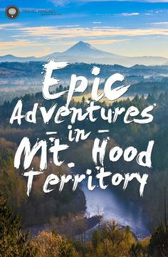 Mt Hood Oregon Adventures /