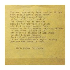 She was constantly intrigued by thing most people never think about... The Universe and Her, and I poem #83, by Christopher Poindexter.