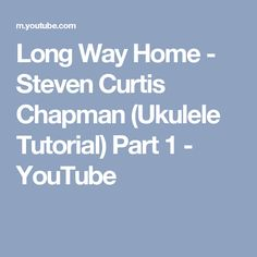 Long Way Home - Steven Curtis Chapman (Ukulele Tutorial) Part 1 - YouTube