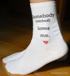 Somebody loves me!  Say it on socks!