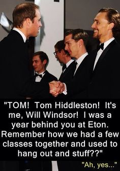 Look how excited William looks to see Tom, while Tom looks so relaxed. Tom is the famous one to William! ;)