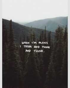 When Im alone I think and think and think. I hate it Sad Quotes, Words Quotes, Best Quotes, Love Quotes, Inspirational Quotes, Sayings, Indie Quotes, Qoutes, Infp