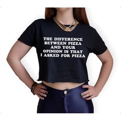 The Difference Between Pizza and Your Opinion Is That I Asked for... ($16) ❤ liked on Polyvore featuring tops, t-shirts, black, women's clothing, black crop top, black crop tee, black and white tee, crop t shirt and black cotton t shirt