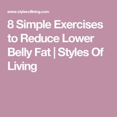 8 Simple Exercises to Reduce Lower Belly Fat | Styles Of Living