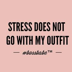 #BOSSBABE™ Stress doesn't go with my outfit
