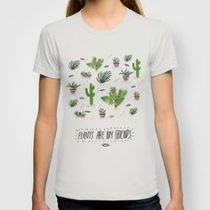 Buy PLANTS ARE MY FRIENDS by Kris Tate as a high quality T-shirt. Worldwide shipping available at Society6.com. Just one of millions of products available.