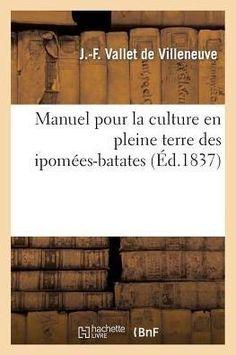 manuel pour la culture en pleine terre des ipomees batates suivant de nombreux essais
