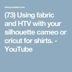 (73) Using fabric and HTV with your silhouette cameo or cricut for shirts. - YouTube