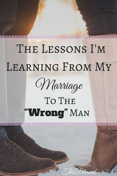 """Do you struggle in your marriage? Do you sometimes doubt your choice in spouse? These are the lessons that I have learned from marrying the """"wrong"""" man."""