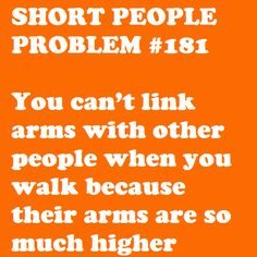 Short people problem my-kind-of-humor-just-because-i-like-it Short People Humor, Short People Problems, Short Girl Problems, Short Jokes, Funny People, Me Quotes, Funny Quotes, Qoutes, Short Person