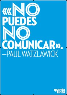 No puedes No comunicar. -Paul Watzlawick- http://idoproyect.com/blog/frases-para-empezar-de-buen-lunes/