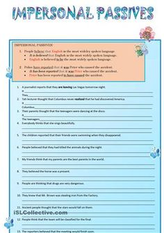 This worksheet will help to master impersonal passives as it has many sentences to practice and a short explanation with examples to follow. I hope it comes in handy. :) - ESL worksheets