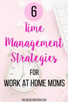 These time management strategies for work at home moms will make you more productive every day!