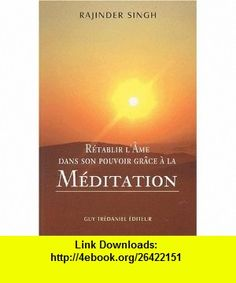 Retablir lame dans son pouvoir de méditation (French Edition) (9782844452474) Rajinder Singh , ISBN-10: 2844452477  , ISBN-13: 978-2844452474 ,  , tutorials , pdf , ebook , torrent , downloads , rapidshare , filesonic , hotfile , megaupload , fileserve