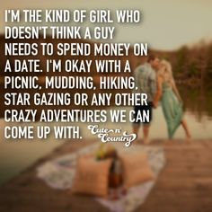 I'm the kind of girl who doesn't think a guy needs to spend money on a date. I'm okay with a picnic, Mudding, hiking, Stargazing, or any other crazy adventures we can come up with. #countryquotes #countrycouples #countrylife #countrystyle #redneckcouples #countrysayings #countrylove #countrymusicbuddy Country Girl Life, Country Girl Quotes, Cute N Country, Country Girls, Girl Sayings, Country Music, Country Boyfriend Quotes, Country Girl Stuff, Country Living