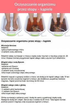 Oczyszczanie organizmu przez stopy - KĄPIELE!!! Natural Cleaning Solutions, Natural Cleaning Products, Body Detox, Better Life, Body Care, Health Tips, Fun Facts, Healthy Lifestyle, Healthy Living