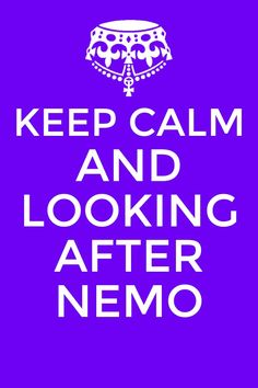 Keep calm and keep looking after nemo ♥