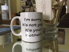 """A coffee mug for the family with the words """"I'm sorry it's not you, it's your mother! by UCbrainstorms on Etsy Breakup, Funny Stuff, Coffee Mugs, Words, Unique Jewelry, Tableware, Etsy, Funny Things, Breaking Up"""
