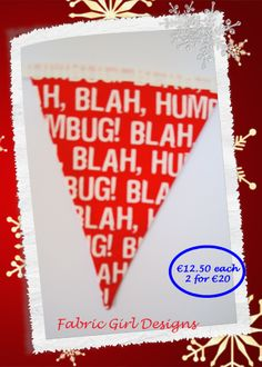 wwww.facebook.com/fabricgirldesigns. Bah Humbug Christmas Bunting, 1.5 meters length, 100% cotton, fully lined, matching Christmas stockings available.