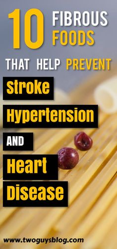 10 Amazing and Fibrous foods that help prevent stroke, hypertension, and heart disease. Read up!