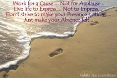 Work for a cause not for applause...